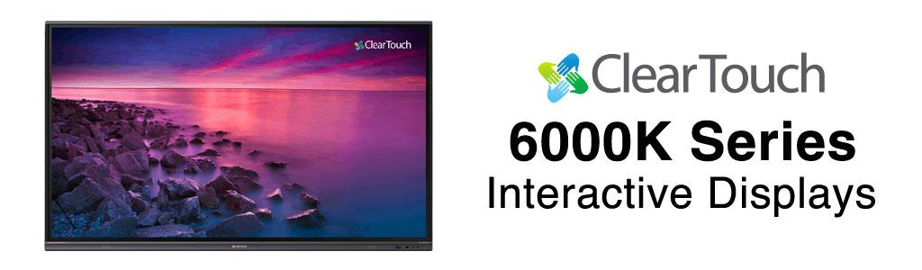 ClearTouch 6000K Series